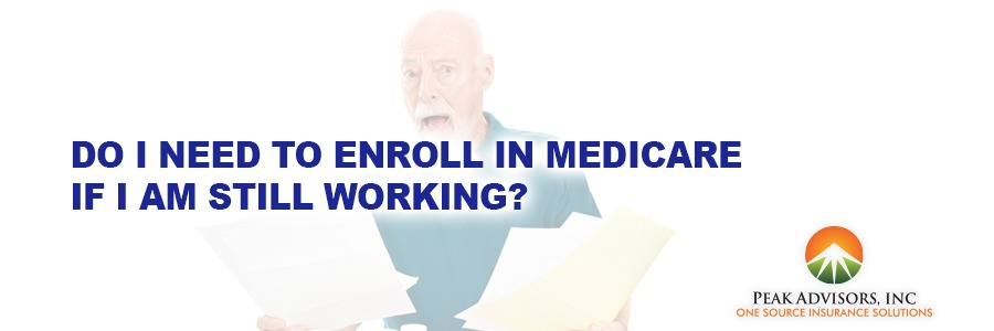 Do I need to enroll in Medicare if I am still working ...